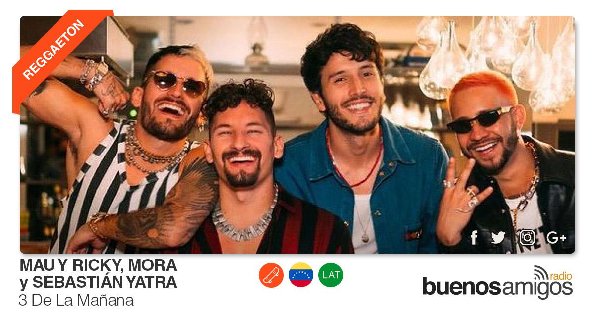 Buenos Amigos Radio Mau Y Ricky, Sebastián Yatra y Mora - 3 De La Mañana